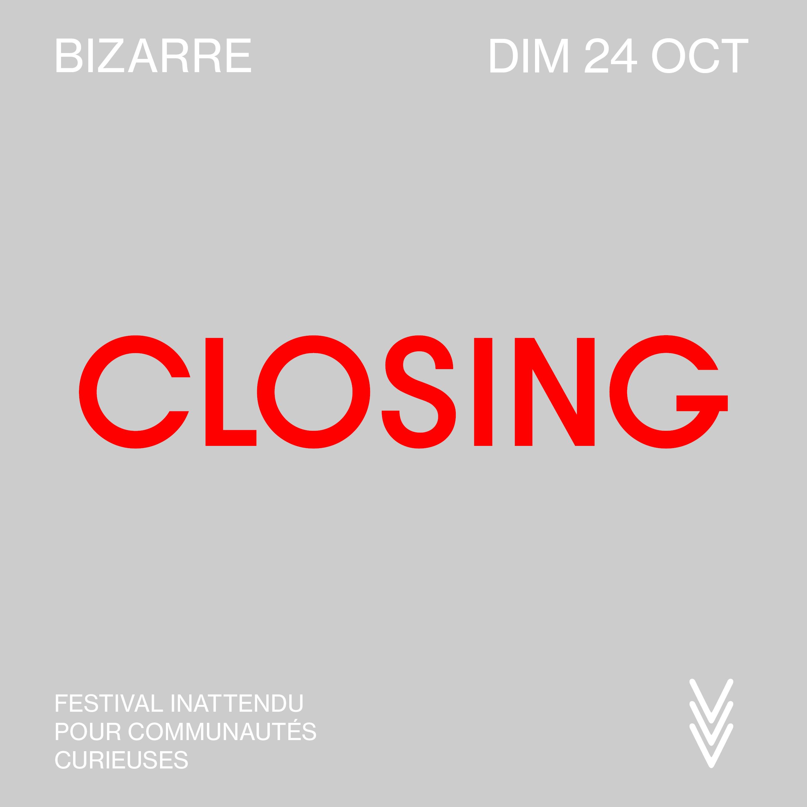 BIZARRE · Closing